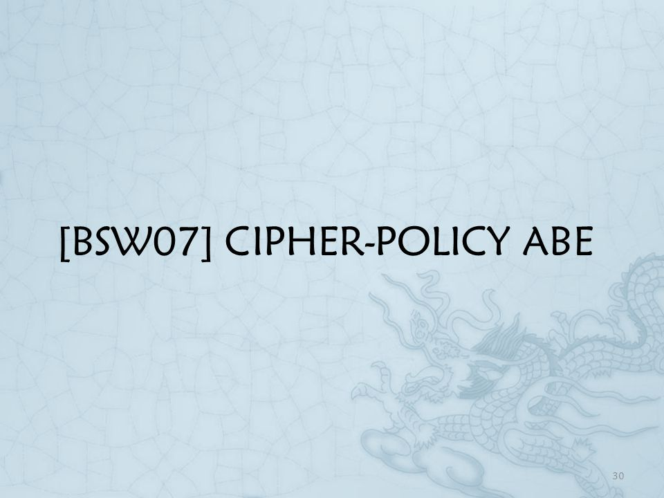 [BSW07] CIPHER-POLICY ABE
